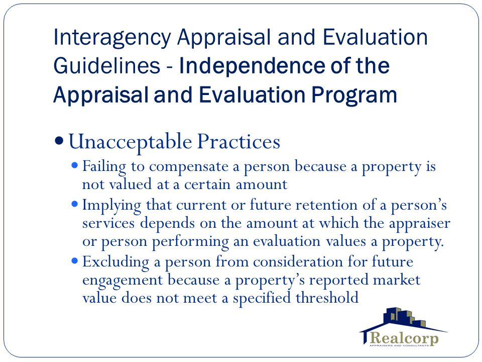 Interagency Appraisal and Evaluation Guidelines - Independence of the Appraisal and Evaluation Program Unacceptable Practices Failing to compensate a