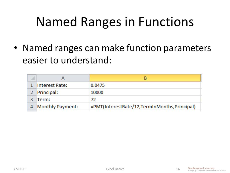 Named Ranges in Functions Named ranges can make function parameters easier to understand: CS1100Excel Basics16
