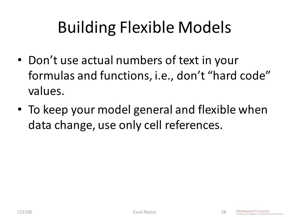 """Building Flexible Models Don't use actual numbers of text in your formulas and functions, i.e., don't """"hard code"""" values. To keep your model general a"""