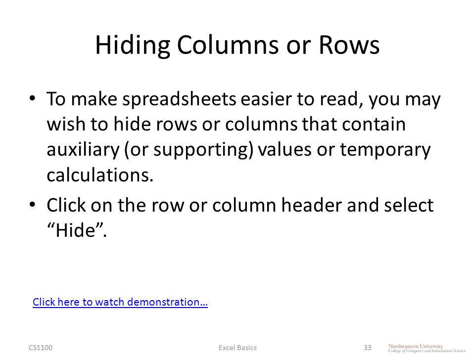 Hiding Columns or Rows To make spreadsheets easier to read, you may wish to hide rows or columns that contain auxiliary (or supporting) values or temporary calculations.