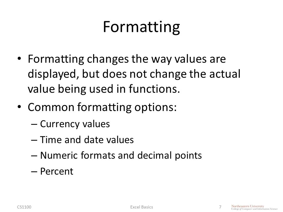 Formatting Formatting changes the way values are displayed, but does not change the actual value being used in functions. Common formatting options: –