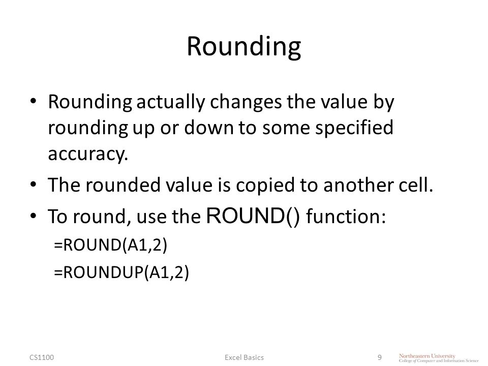 Rounding Rounding actually changes the value by rounding up or down to some specified accuracy. The rounded value is copied to another cell. To round,