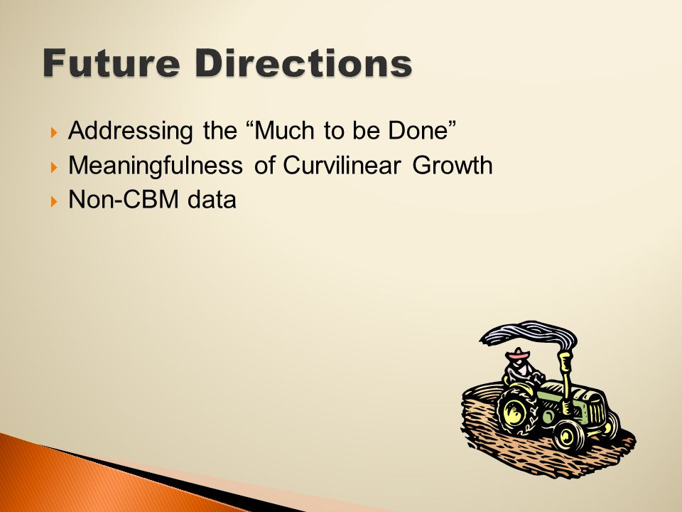  Addressing the Much to be Done  Meaningfulness of Curvilinear Growth  Non-CBM data