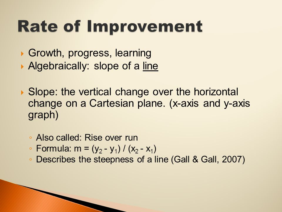  Growth, progress, learning  Algebraically: slope of a line  Slope: the vertical change over the horizontal change on a Cartesian plane.
