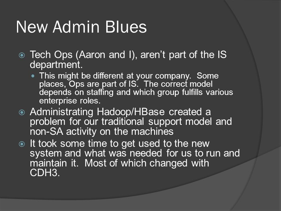 New Admin Blues  Tech Ops (Aaron and I), aren't part of the IS department.