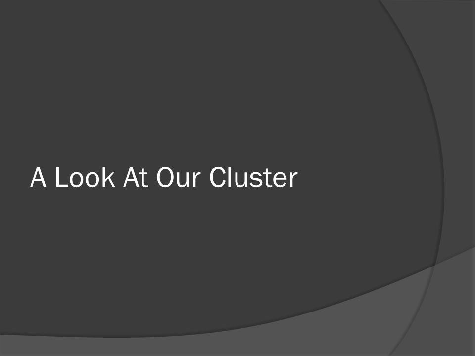 A Look At Our Cluster
