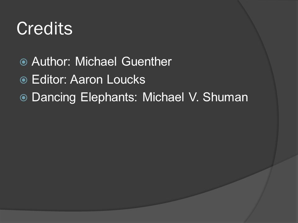 Credits  Author: Michael Guenther  Editor: Aaron Loucks  Dancing Elephants: Michael V. Shuman