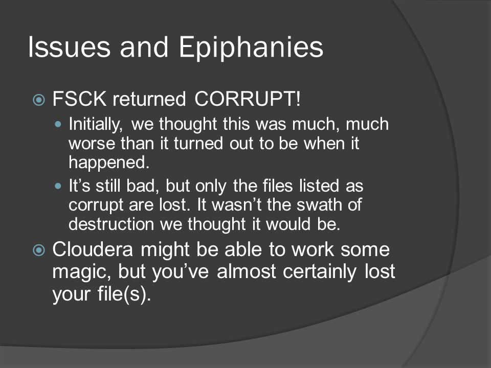 Issues and Epiphanies  FSCK returned CORRUPT.