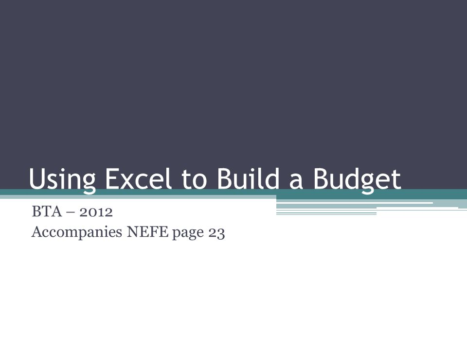 Using Excel to Build a Budget BTA – 2012 Accompanies NEFE page 23