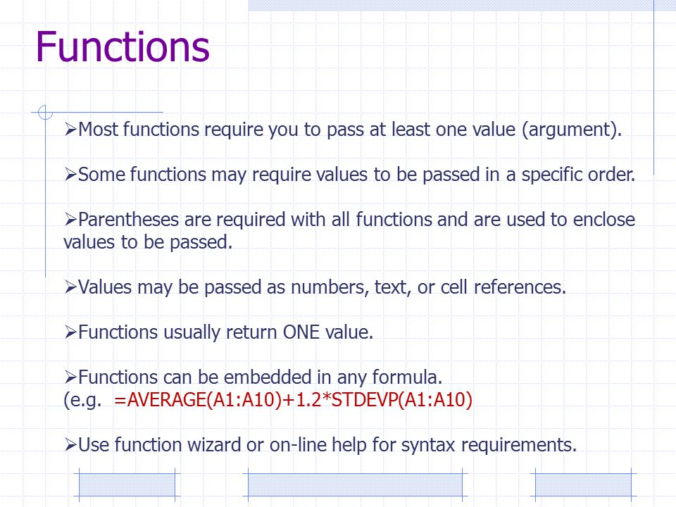  Most functions require you to pass at least one value (argument).