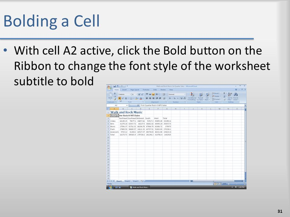 Bolding a Cell With cell A2 active, click the Bold button on the Ribbon to change the font style of the worksheet subtitle to bold 31