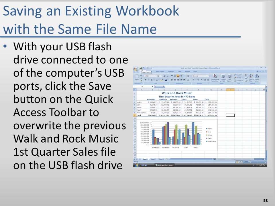 Saving an Existing Workbook with the Same File Name With your USB flash drive connected to one of the computer's USB ports, click the Save button on t
