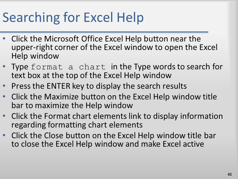 Searching for Excel Help Click the Microsoft Office Excel Help button near the upper-right corner of the Excel window to open the Excel Help window Ty