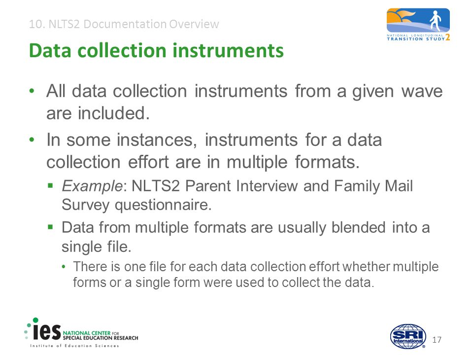 10. NLTS2 Documentation Overview 17 Data collection instruments All data collection instruments from a given wave are included. In some instances, ins