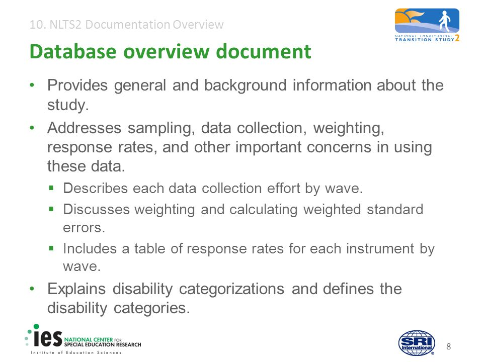 10. NLTS2 Documentation Overview 8 Database overview document Provides general and background information about the study. Addresses sampling, data co