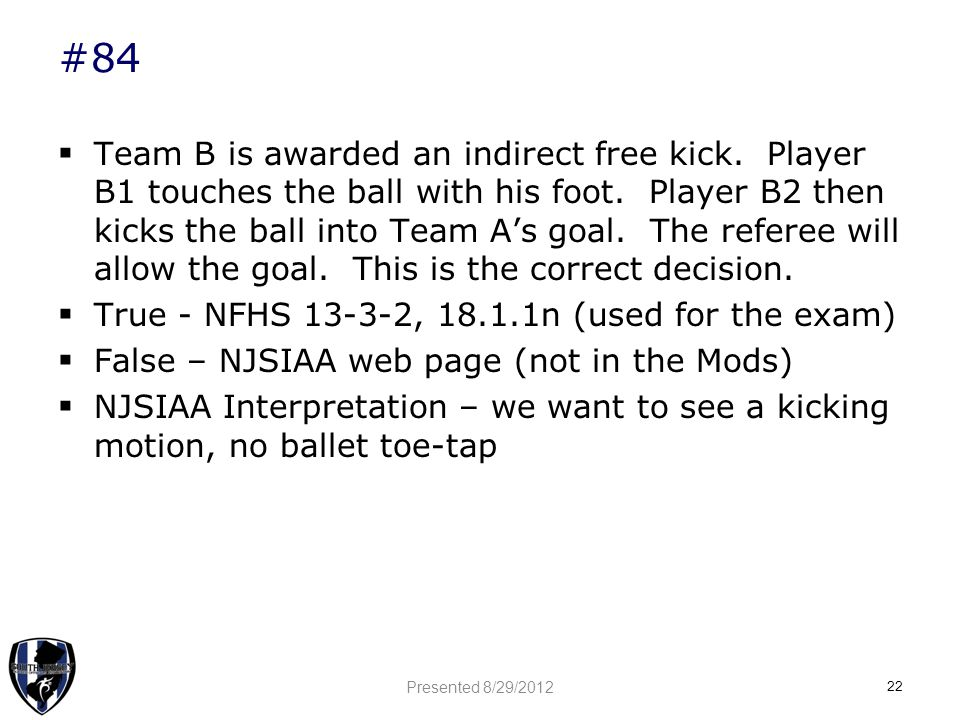 #84  Team B is awarded an indirect free kick. Player B1 touches the ball with his foot.