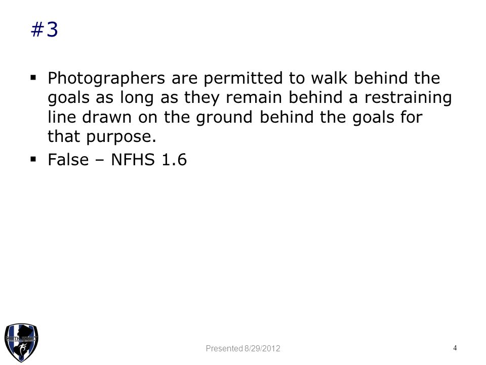 #3  Photographers are permitted to walk behind the goals as long as they remain behind a restraining line drawn on the ground behind the goals for that purpose.