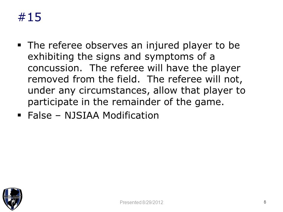 #15  The referee observes an injured player to be exhibiting the signs and symptoms of a concussion.