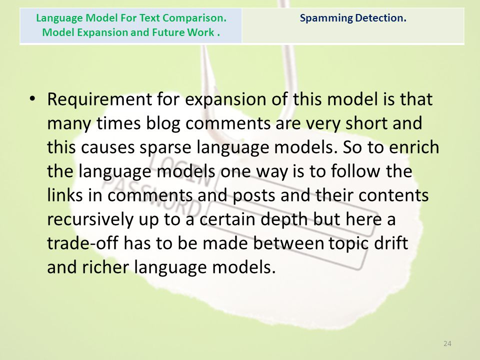 Requirement for expansion of this model is that many times blog comments are very short and this causes sparse language models.