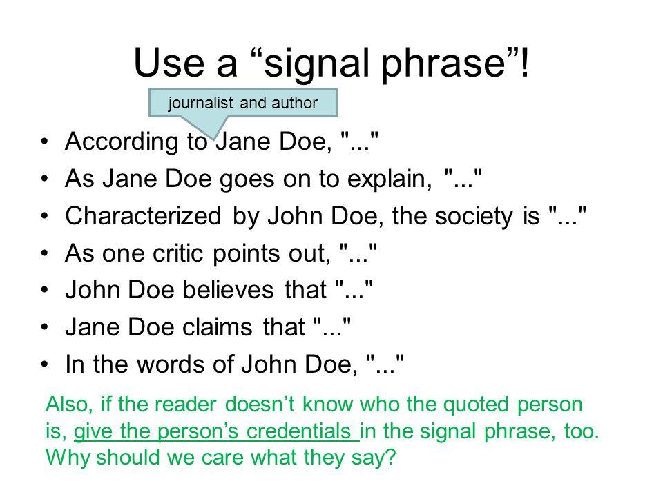 "Use a ""signal phrase""! According to Jane Doe,"