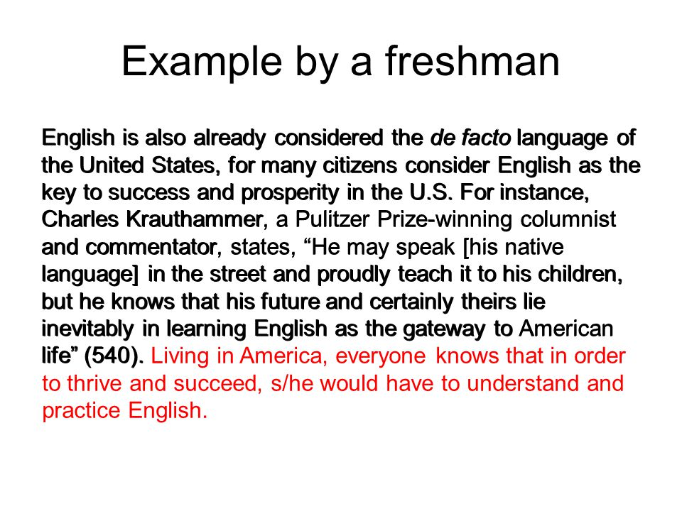 Example by a freshman English is also already considered the de facto language of the United States, for many citizens consider English as the key to success and prosperity in the U.S.