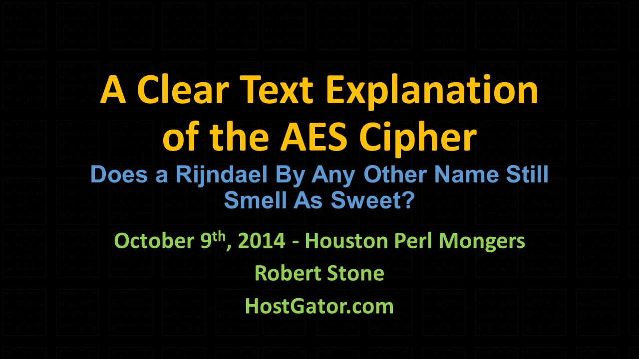 A Clear Text Explanation of the AES Cipher Does a Rijndael By Any Other Name Still Smell As Sweet.