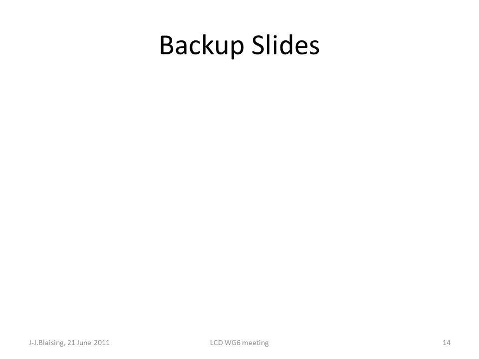 Backup Slides J-J.Blaising, 21 June 2011LCD WG6 meeting14