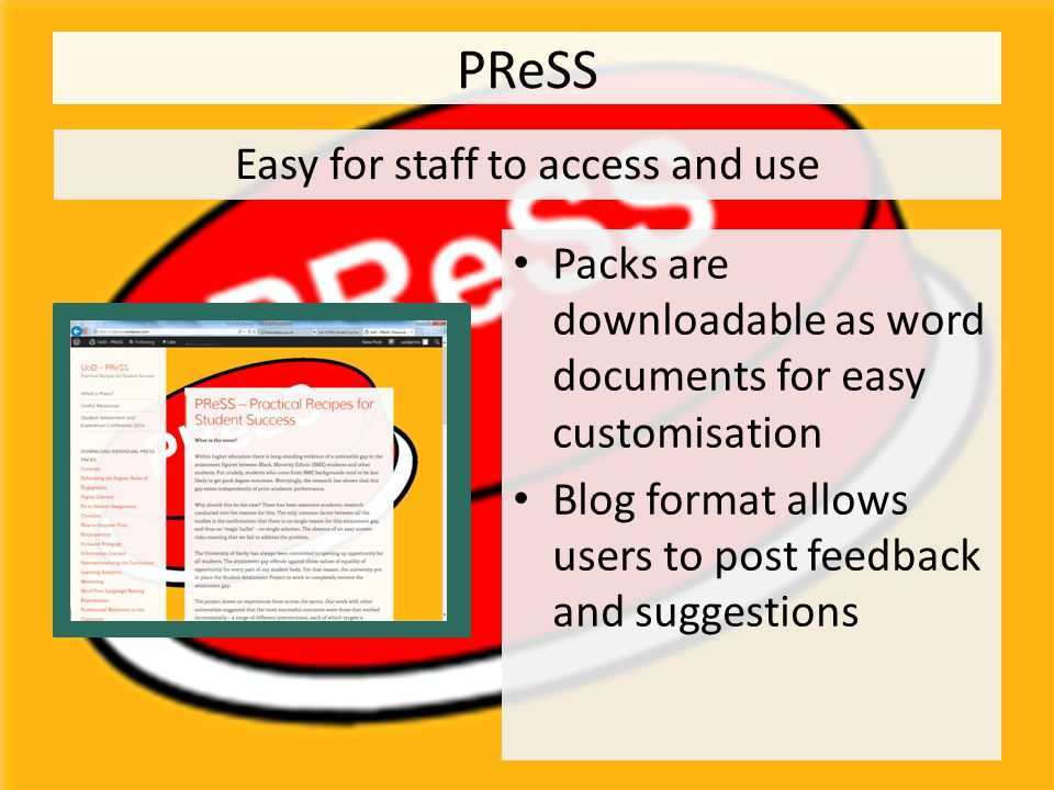 PReSS Easy for staff to access and use Packs are downloadable as word documents for easy customisation Blog format allows users to post feedback and s