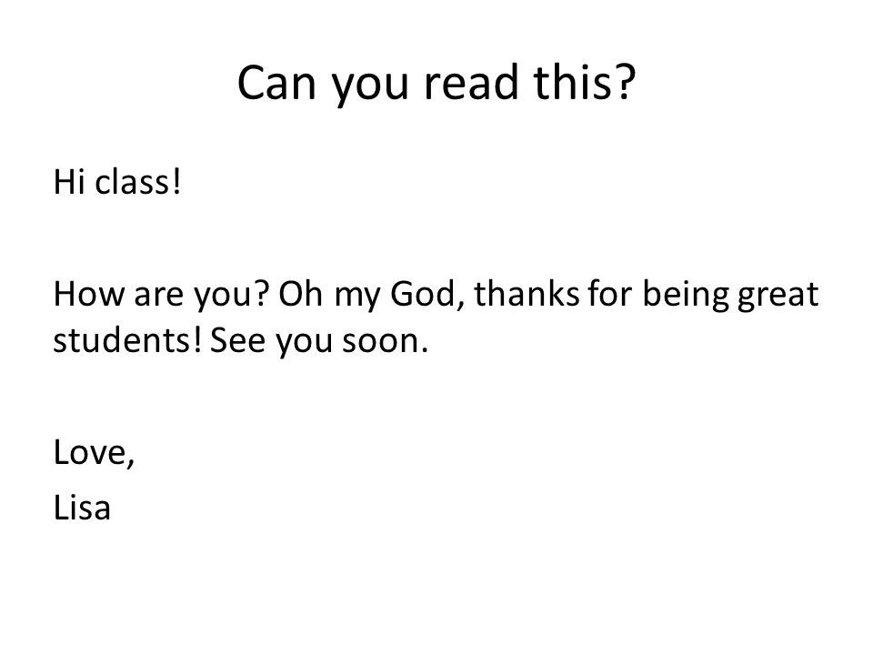 Can you read this. Hi class. How are you. Oh my God, thanks for being great students.