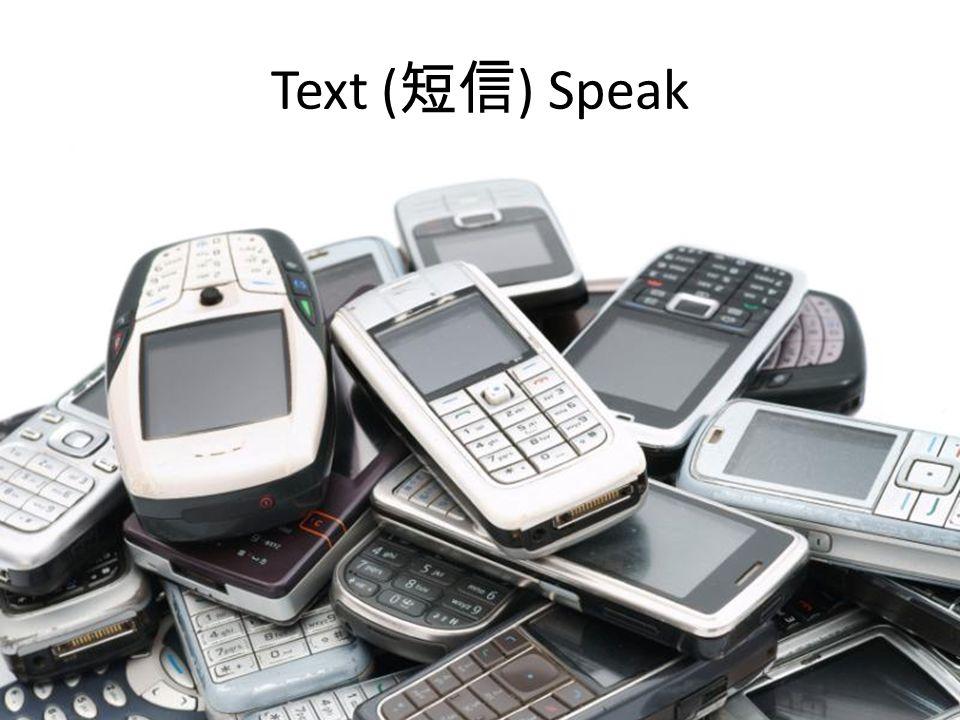 Text speak b4 idk omg jk r u b/c fyi iou ASAP 4 thnx gr8 c u <3 g2g 2nite lol brb ttyl np bf/gf bff