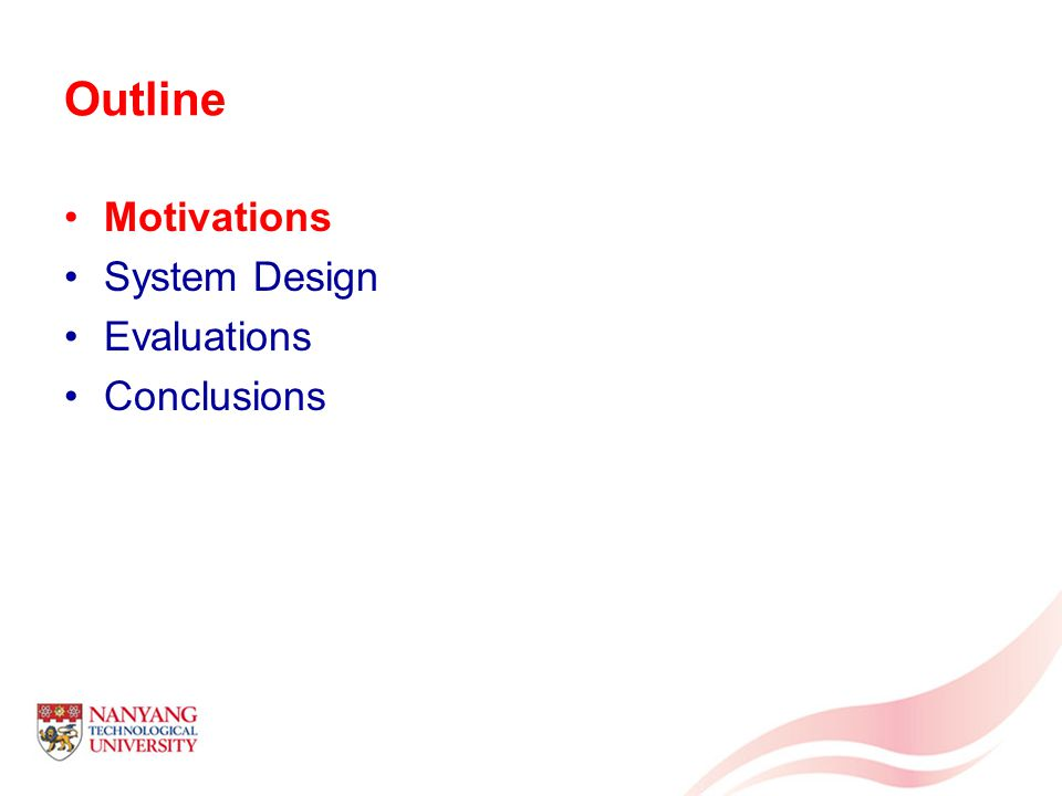 Outline Motivations System Design Evaluations Conclusions