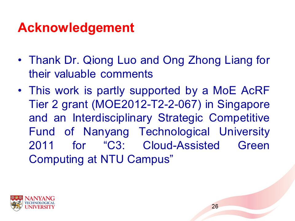 Acknowledgement Thank Dr. Qiong Luo and Ong Zhong Liang for their valuable comments This work is partly supported by a MoE AcRF Tier 2 grant (MOE2012-