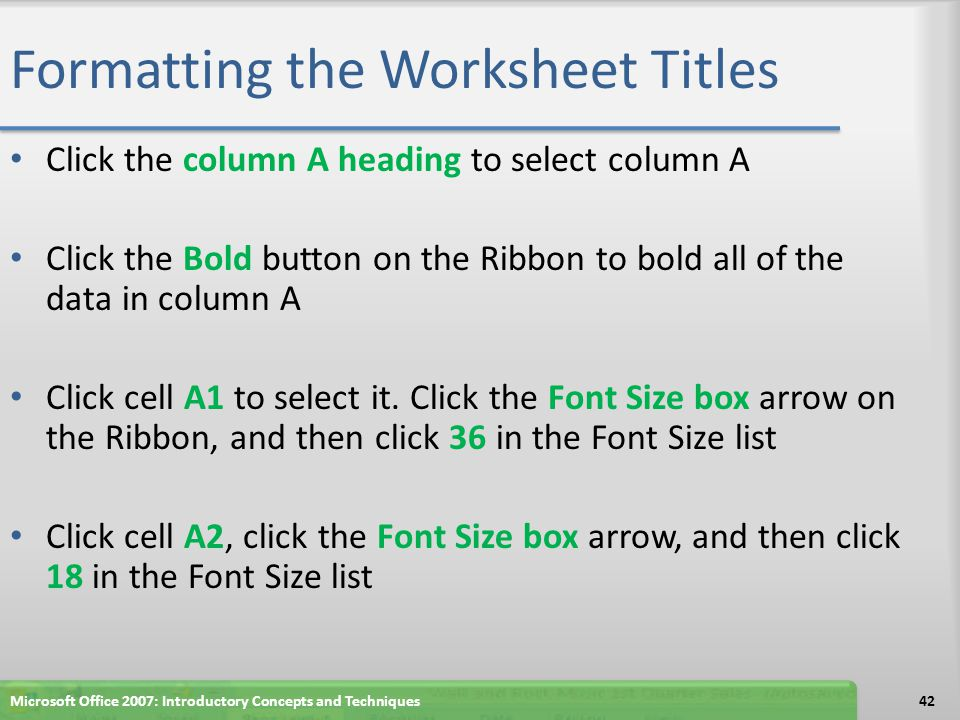 Formatting the Worksheet Titles Click the column A heading to select column A Click the Bold button on the Ribbon to bold all of the data in column A