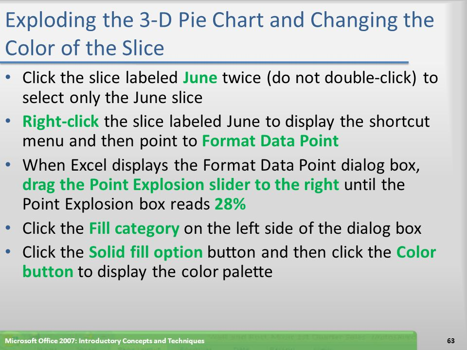 Exploding the 3-D Pie Chart and Changing the Color of the Slice Click the slice labeled June twice (do not double-click) to select only the June slice