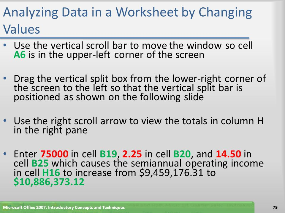 Analyzing Data in a Worksheet by Changing Values Use the vertical scroll bar to move the window so cell A6 is in the upper-left corner of the screen D