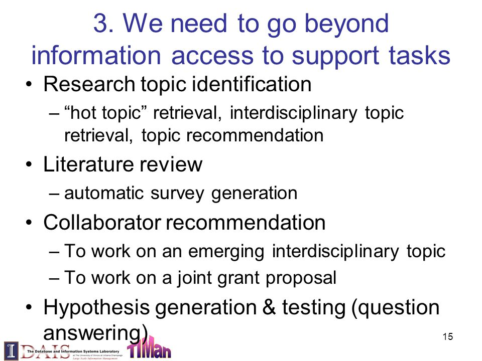 "3. We need to go beyond information access to support tasks Research topic identification –""hot topic"" retrieval, interdisciplinary topic retrieval, t"