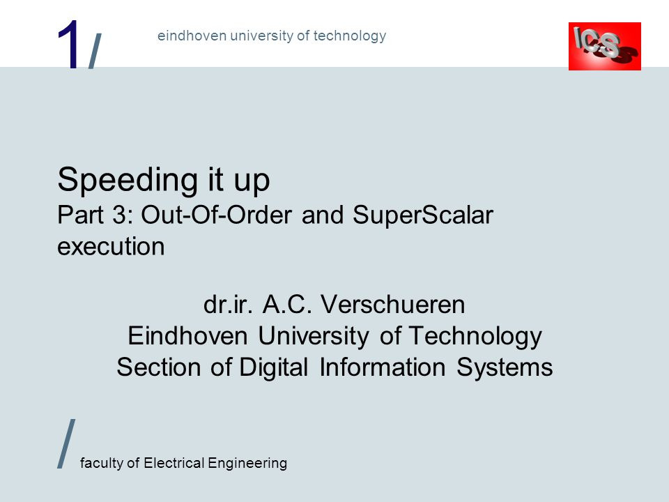 1/1/ / faculty of Electrical Engineering eindhoven university of technology Speeding it up Part 3: Out-Of-Order and SuperScalar execution dr.ir.
