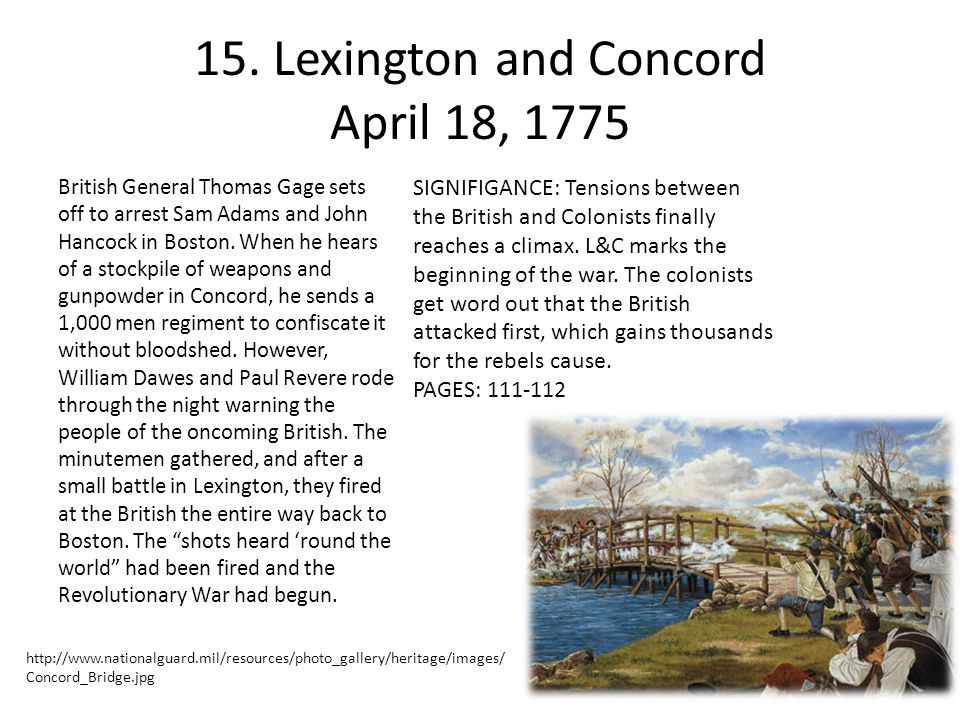 15. Lexington and Concord April 18, 1775 British General Thomas Gage sets off to arrest Sam Adams and John Hancock in Boston. When he hears of a stock