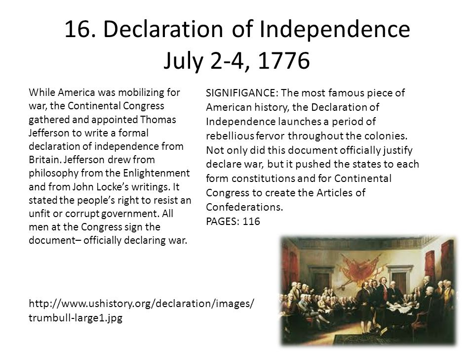 16. Declaration of Independence July 2-4, 1776 While America was mobilizing for war, the Continental Congress gathered and appointed Thomas Jefferson