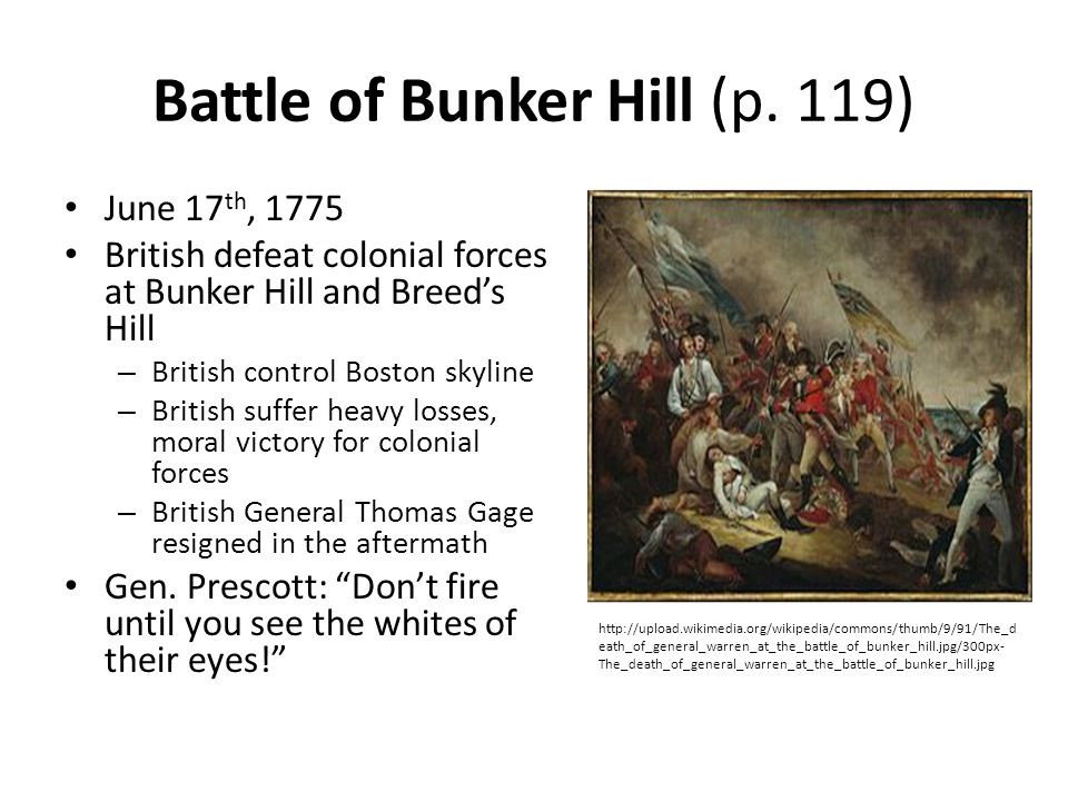 Battle of Bunker Hill (p. 119) June 17 th, 1775 British defeat colonial forces at Bunker Hill and Breed's Hill – British control Boston skyline – Brit