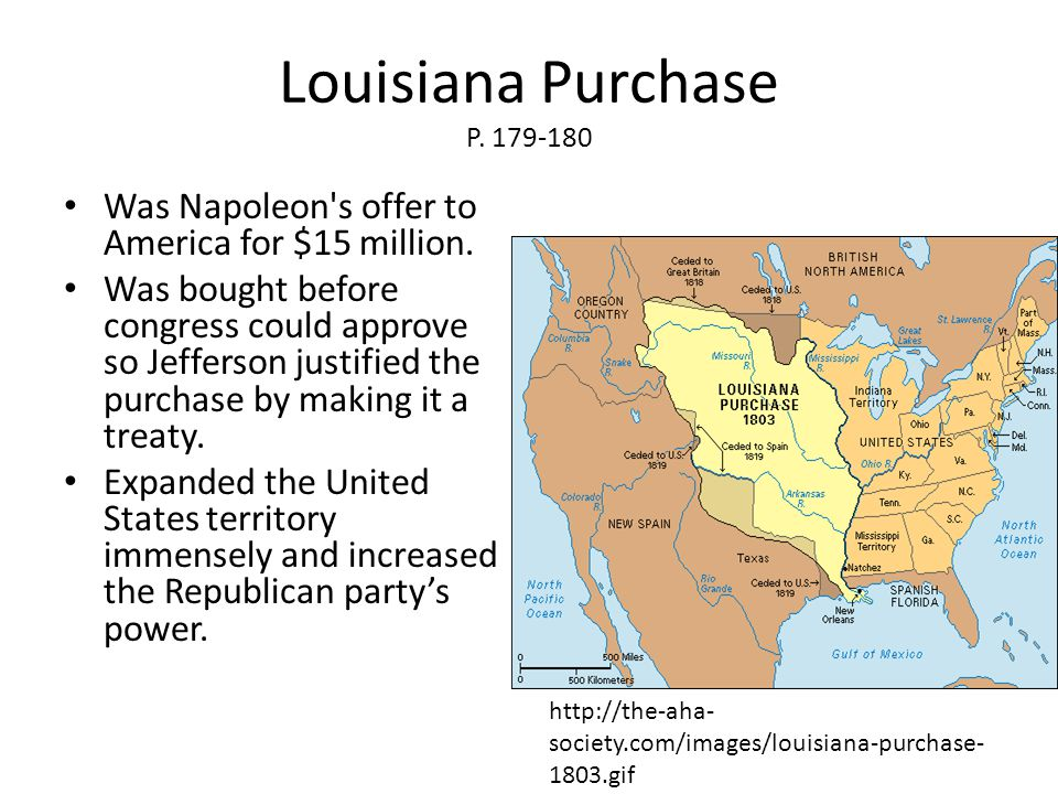 Louisiana Purchase P. 179-180 Was Napoleon's offer to America for $15 million. Was bought before congress could approve so Jefferson justified the pur