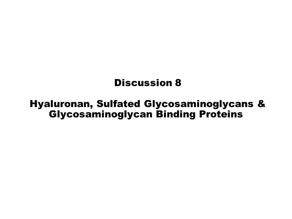 Discussion 8 Hyaluronan, Sulfated Glycosaminoglycans & Glycosaminoglycan Binding Proteins