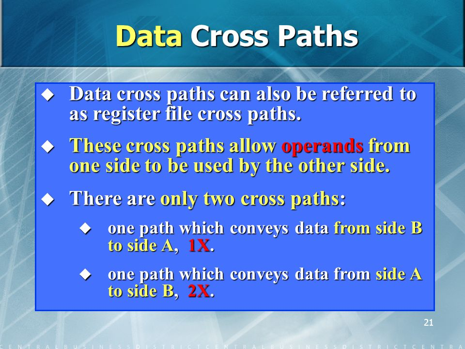 21 Data Cross Paths  Data cross paths can also be referred to as register file cross paths.