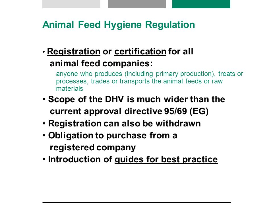 Animal Feed Hygiene Regulation Registration or certification for all animal feed companies: anyone who produces (including primary production), treats