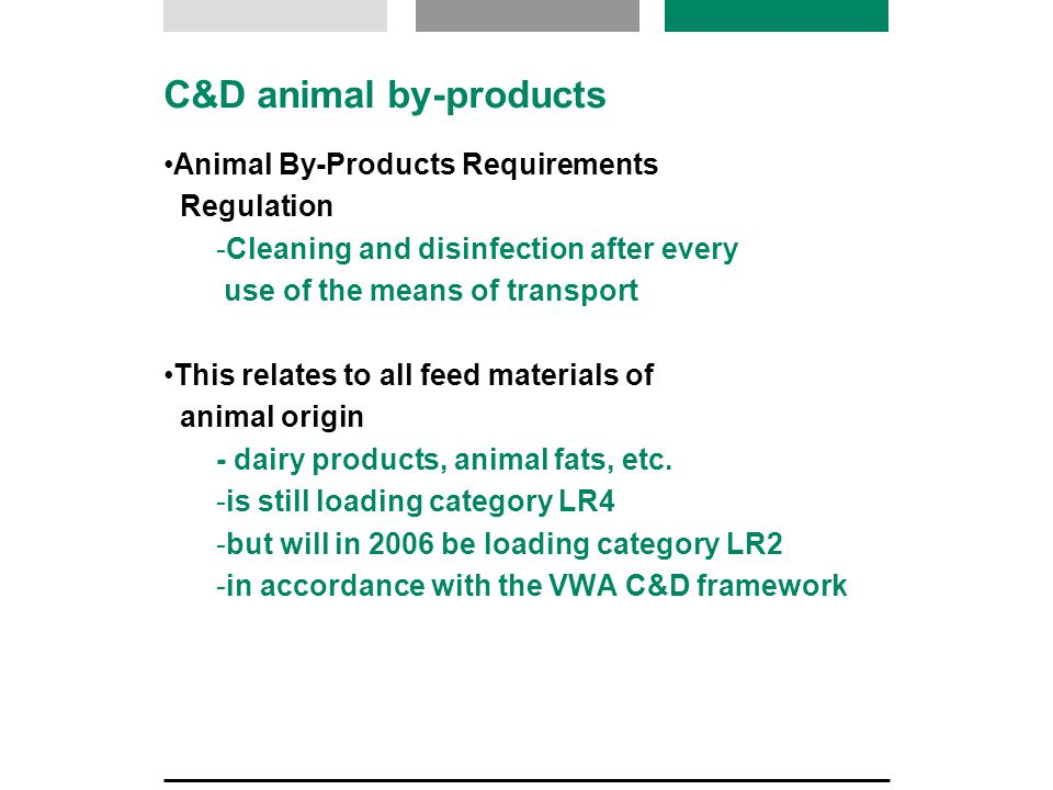 C&D animal by-products Animal By-Products Requirements Regulation  Cleaning and disinfection after every use of the means of transport This relates t