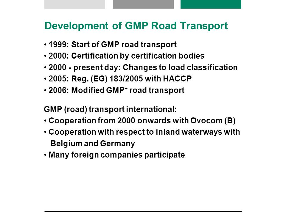 Development of GMP Road Transport 1999: Start of GMP road transport 2000: Certification by certification bodies 2000 - present day: Changes to load cl
