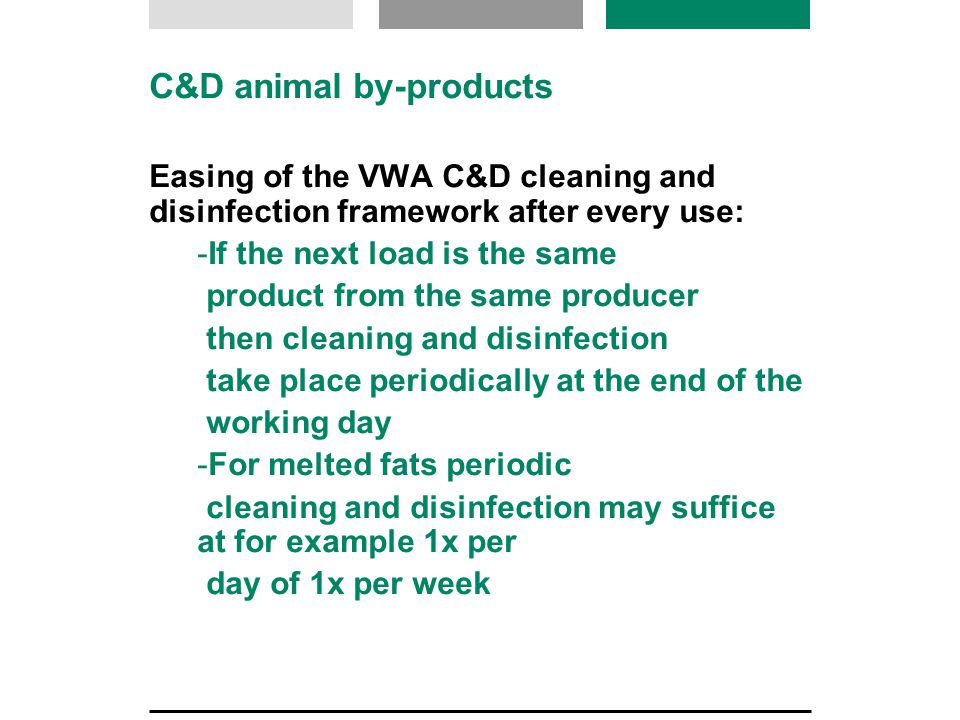 C&D animal by-products Easing of the VWA C&D cleaning and disinfection framework after every use:  If the next load is the same product from the same