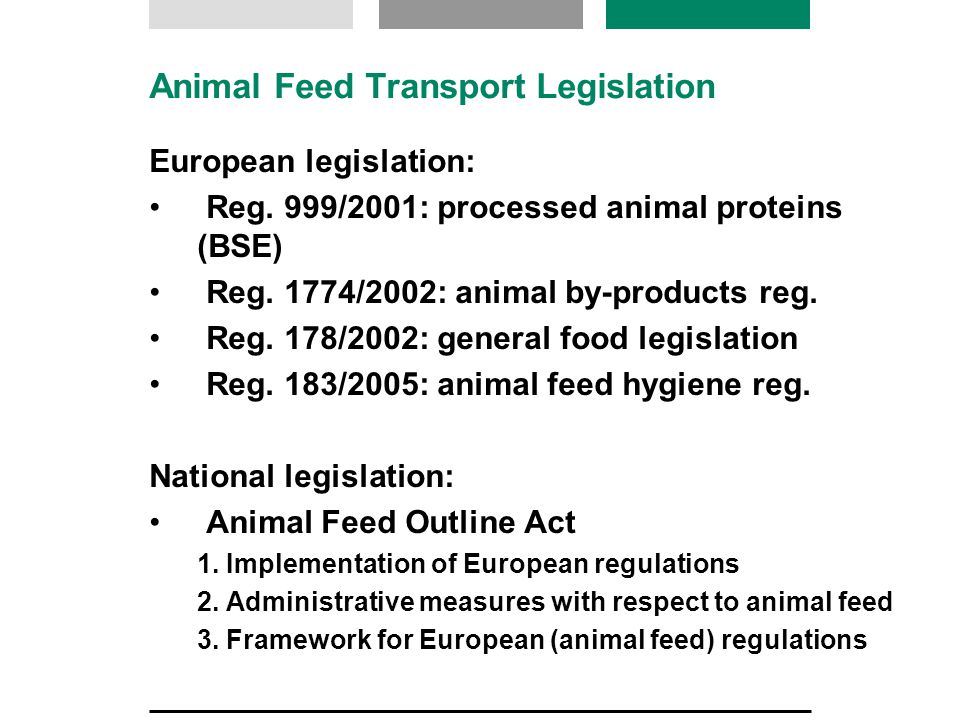 Structure of the regulations General Food Law Control regulation foodstuffs and animal feed Animal feed Hygiene Regulation Hygiene Regulation Food stuffs Animal By-products Regulation GMO regulation TSE Regulation (animal proteins) and others