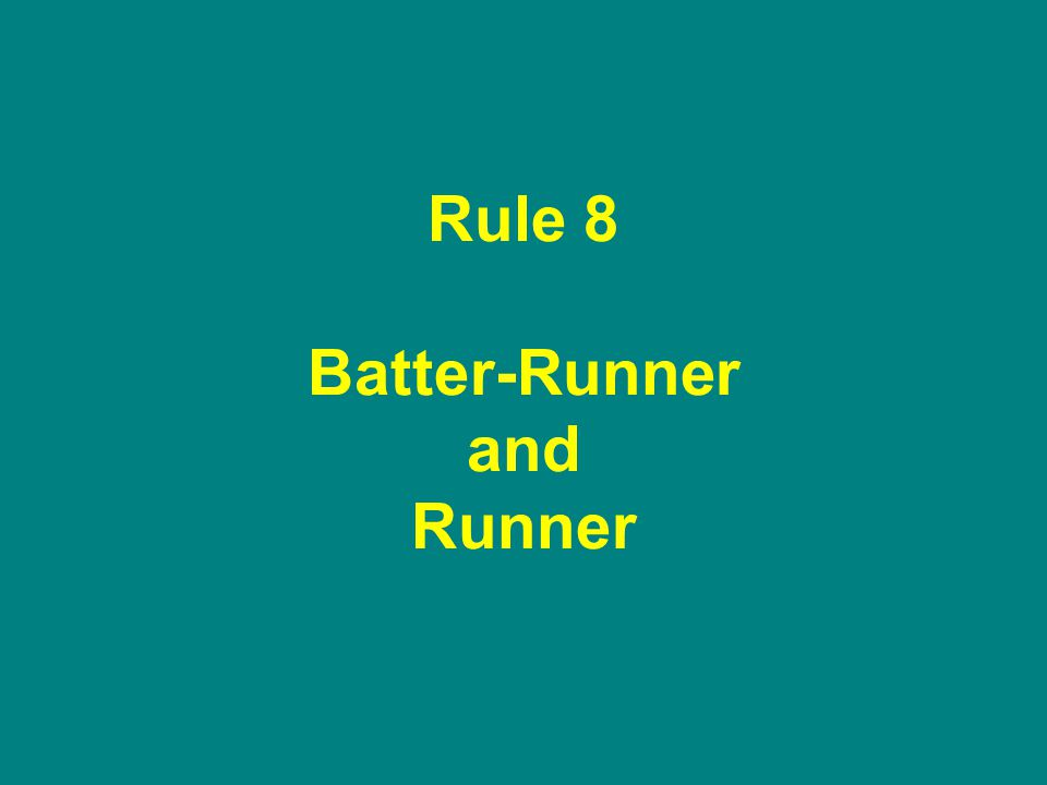 Rule 8 Batter-Runner and Runner