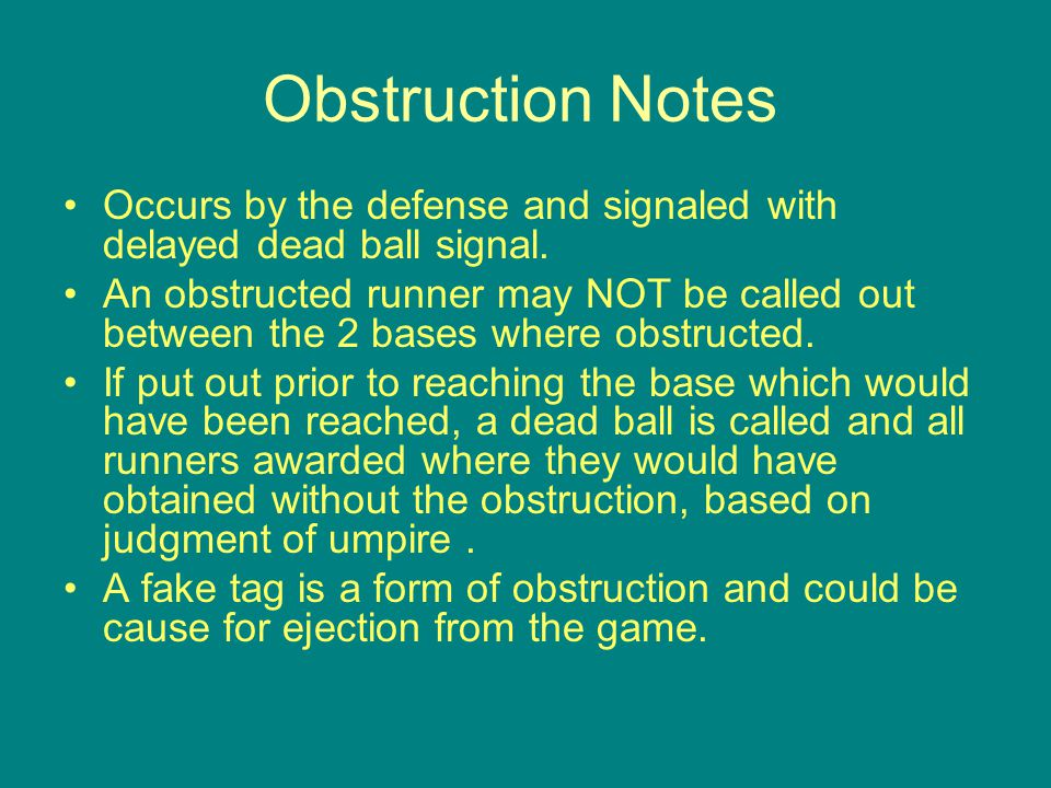 Obstruction Notes Occurs by the defense and signaled with delayed dead ball signal.